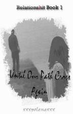 Relationshit Book 1: Until Our Path Cross Again by xxxpolengxxx