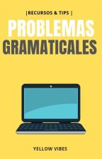 [R&T] Problemas Gramaticales by Yellow-Vibes