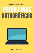 [R&T] Problemas Ortográficos by Yellow-Vibes