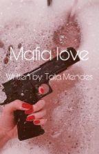 Mafia Love  by TataMendes6