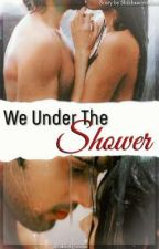 We Under The Shower by Shikhaacreations
