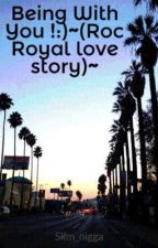 Being With You !:)~(Roc Royal love story)~ by Slim_nigga