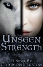 Unseen Strength by CrimsonIllusion