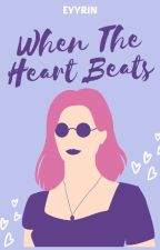 When The Heart Beats (Completed) by eyyrin