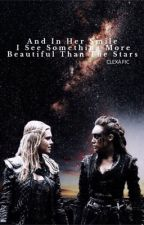 And In Her Smile I See Something More Beautiful Than The Stars (clexa) by clexafics