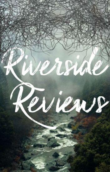 Riverside Reviews |OPEN|