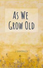 As We Grow Old by JSavonley