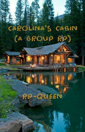 Carolina's Cabin (A Group Roleplay) by rp-queen