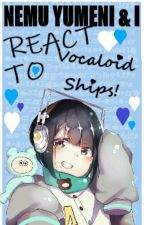 Nemu and I react to Vocaloid Ships! by Citrinette06