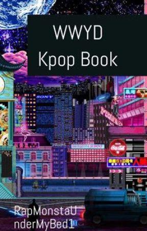 KPOP/HIPHOP WWYD Book by RapMonstaUnderMyBed1