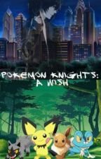 Pokemon Knights: A Wish  by Pikachu904726