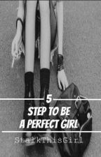 5 Step To Be A Perfect Girl by StalkThisGirl