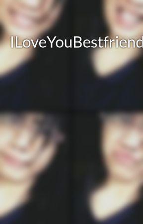 ILoveYouBestfriend by Bluesha25
