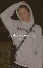 the day we met.. // p.m by qgkenzie
