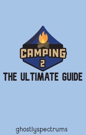 Camping 2 - The Ultimate Guide by ghostlyspectrums