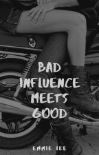 Bad Influence Meets Good: A College Bad Boy Romance by LovingLife51