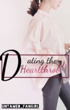 Dating the Heartthrob by Untamed_Fangirl
