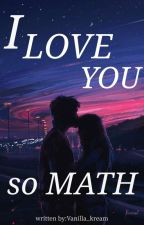 I Love You So MATH by Vanilla_kream