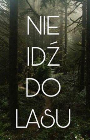 Nie Idź do lasu by ZosiaIgnasiak
