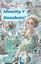 Identity V Oneshots! by Sitdownfool