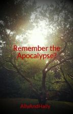 Remember the Apocalypse? by AllyAndHally