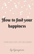 How to find your happiness  √ by lojeayman