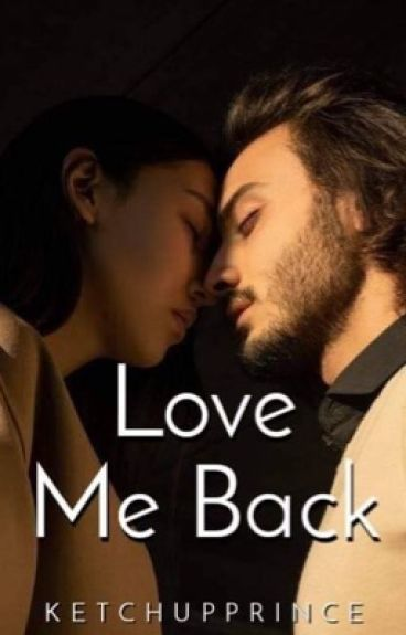 Love Me Back (COMPLETED)