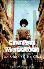 HUNTER WARRIORS 2 : The Return Of The Killer (On-Going) by AGirlWhoCussALot