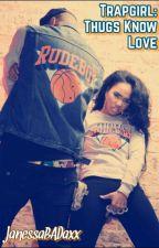 Trapgirl: Thugs Know Love by JenessaBADaxx