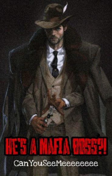 He's a Mafia Boss?! [COMPLETED]