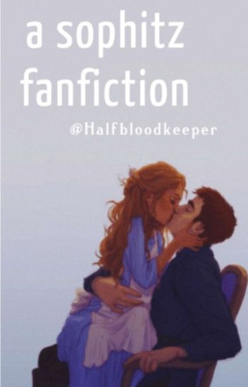 A Sophitz Fanfiction • [ COMPLETED ]