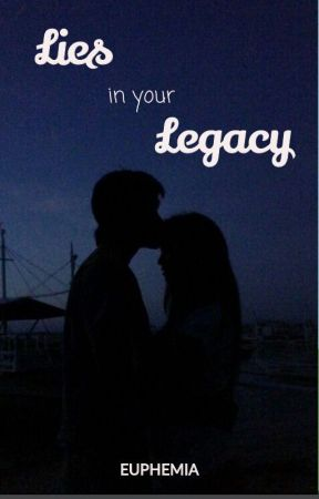 Lies in Your Legacy by EuphemiaLife