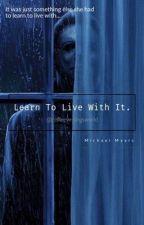 L e a r n  T o  L i v e  W i t h  I t  | Michael Myers X Reader by coffeewritingsworld