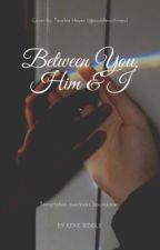 Between You, Him & I. by rikeraa