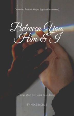 Between You, Him & I. by rikeraa