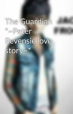The Guardian *~Peter Pevensie love story~* by PoisonPlum