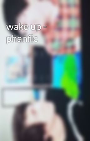 wake up - phanfic by Winscal