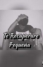 """Te Recuperare Pequeña [2° T De """"Enamorado De Una Nerd] by Yrpa14"""