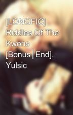 [LONGFIC] Riddles Of The Kwons [Bonus│End], Yulsic by JessJJ
