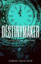 DestinyMaker - A Máquina de Destinos by thevainpoetry