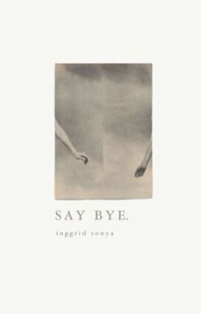 Say Bye by inggridsonyaaa