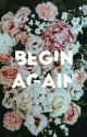 Begin Again by Queenikina