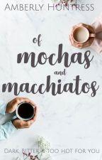 Of Mochas and Macchiatos by AmberlyHuntress