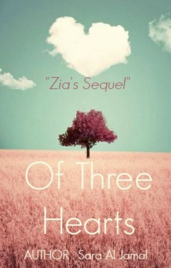 Of Three Hearts {Zia's sequel}✔️(SLOW EDITING)