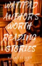 Wattpad Author's Worth Reading Stories by b3astylove