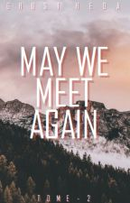 May We Meet Again - Tome 2 by GhostHeda