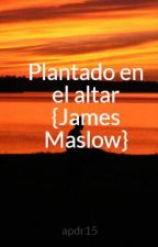 Plantado en el altar {James Maslow} one shoot by apdr15
