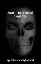 2081- The Year of Equality by iputthesocietybehind
