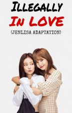 Jenlisa Adaptation: Illegally in Love by tequilalisa