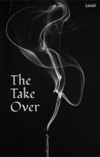 The Take Over by LeiaV123